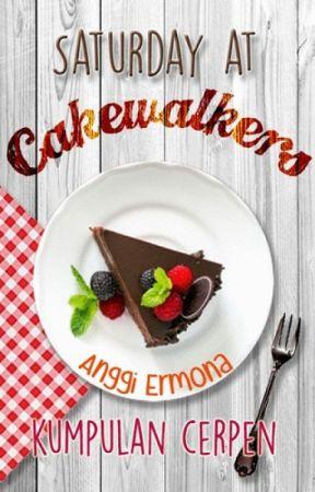 Saturday at Cakewalkers (Kumpulan Cerpen) by Anggi_Ermona