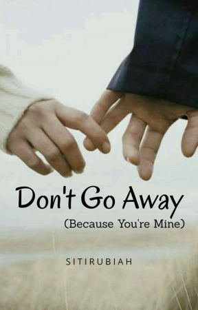 Don't Go Away (Because You're Mine) by _sitirubiah