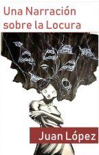 Una narración sobre la Locura by JuanMagno1