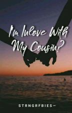 I'm Inlove with my Cousin? by strngrfbies-
