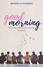 GOOD MORNING (MONSTA X ONESHOT) by nayjuseyoo