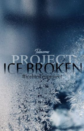 The Ice Broken Project #icebrokenproject by Taleworms