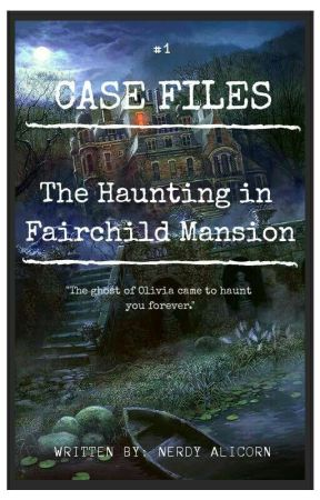Case Files: #1 The Haunting in Fairchild Mansion by Nerdy_Alicorn