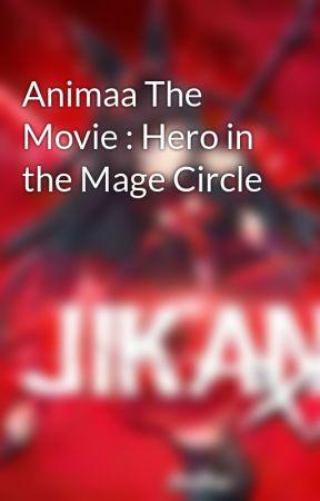 Animaa The Movie : Hero in the Mage Circle by JikanXX