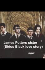 James Potters Little Sister (Sirius Black Love Story) by AolaniRae