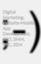 Digital Marketing; Website-Mobile App Development; SEO, SMM, PPC, SEM by aabidahkhan