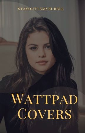 Wattpad Covers [ON HOLD] by stayouttamybubble
