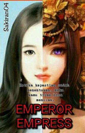 EMPEROR EMPRESS (Ganti Judul) by Sakiran04