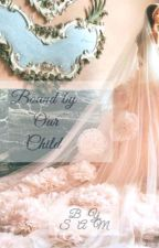 Bound By Our Child ( Editing) by Fanofsomeone