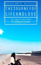 """THE JOURNEY OF LIFE AND LOVE """"Story behind Je's Feeling and Thoughts"""" by PerangkaiKataKata"""