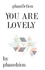 """you are lovely"" 