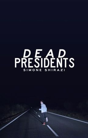 DEAD PRESIDENTS by simonesaidwhat