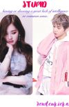 [COMPLETED] Stupid | Rosé X Male Reader--Blackpink fanfic cover