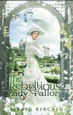 The Rebellious Lady Fallon: Historical Fiction by Sinaidkincaid16