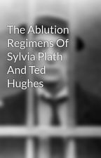 The Ablution Regimens Of Sylvia Plath And Ted Hughes by 42DalexanderJackson