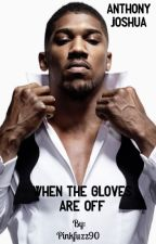 Anthony Joshua- When the gloves are off {Needs Editing} by pinkfuzz90