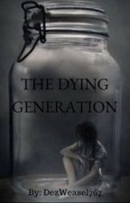 The Dying Generation by DezWeasel767