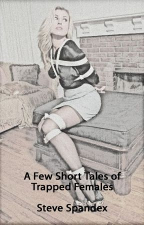 A Few Short Tales of Trapped Females by Steve_Spandex
