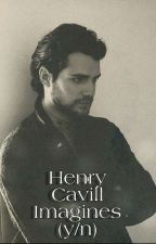Henry Cavill Imagines (y/n) by gioxvannia