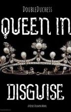 Queen in Disguise by DoubleDuchess