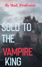 Sold to the Vampire King  by Mad_Professor
