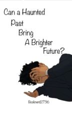 Can a Haunted Past bring a Brighter Future? by booknerd2736