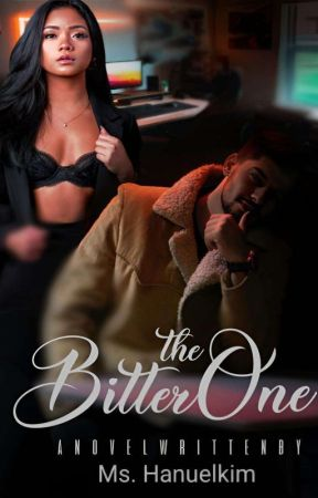 BOOK 1 & 2: The Bitter One (AVAILABLE IN DREAME)   by MsHanuelkim