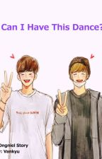 [✔]  Can I Have This Dance? [ONGNIEL] by kyutiramisu