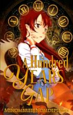 A Hundred Years Gap (COMPLETED) [MAJOR EDITING] ni MinombreesNomdeplume