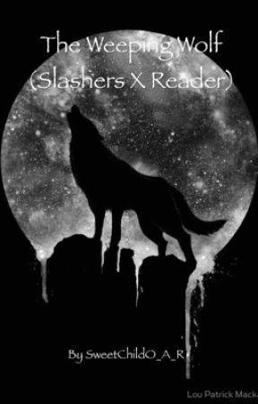 The Weeping Wolf (Slashers x Reader) by -livingd3adgirl-