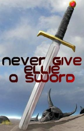 Never give Ellie a Sword by RedTears