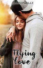 Flying Love | ✓  by AllisonAsh