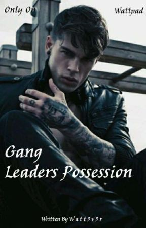 Gang Leaders Possession -COMPETED- by Watt3v3r
