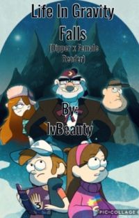 Life In Gravity Falls (dipper x reader)  cover