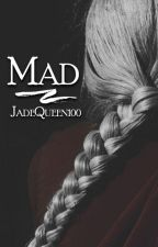Mad | ✔ | GB+SB by JadeQueen100