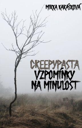 Creepypasta - Vzpomínky na minulost by Mira_Meredith