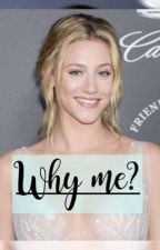 Why me? - Bughead story  by swettyslove