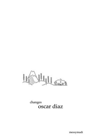 changes | oscar diaz  by messymadi