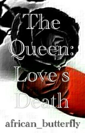 The Queen: Love's Death || ✔️ by african_butterfly