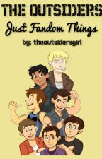 Just Fandom Things [The Outsiders] by theoutsidersgirl