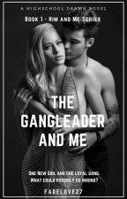 The Gangleader and Me ✅✔  (SLOW UPDATES) by FadeLove27