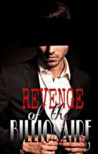 REVENGE of the BILLIONAIRE✔(#2 Jaime Kings) by banawolkaye