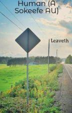 Human (A Sokeefe AU) by Leaveth