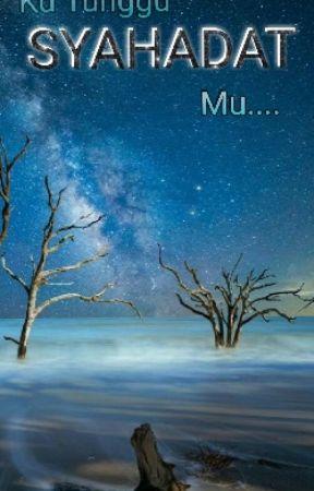 Ku Tunggu Syahadat Mu by liviaandriyani
