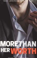 Morethan Her Worth [Ace Lucifer's Series One] by chasingplaridel