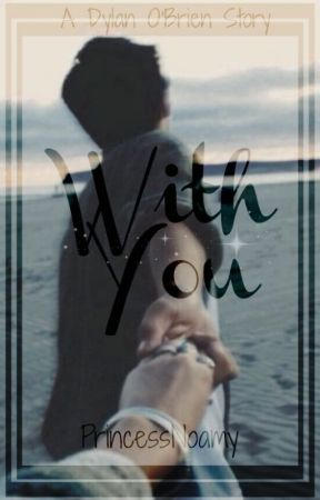 With You┃Dylan O'Brien ⓵ by PrincessNoamy