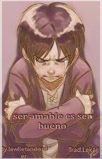 Ser Amable, Es Ser Bueno by anrai_moffi