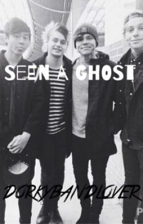 Seen a Ghost (5SOS FanFic) by DorkyBandLover