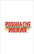 DISSOCIATIVE DISORDER by ABCDEDCBA123454321