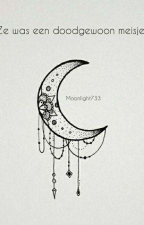 """""""Ze was een doodgewoon meisje.""""  ✔ by Moonlight733"""